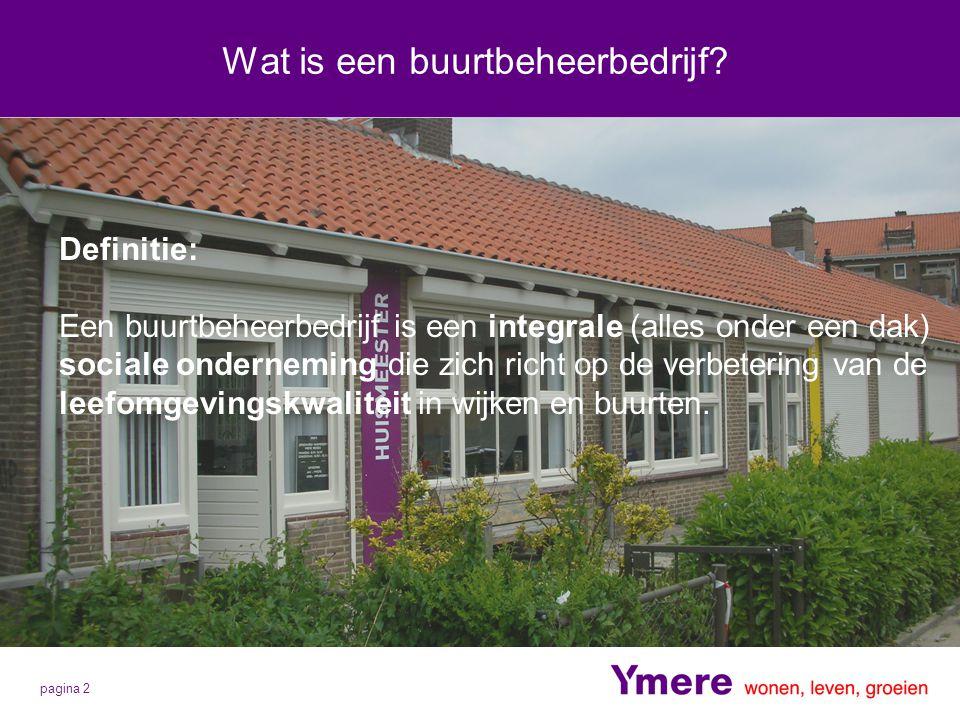 pagina 2 Wat is een buurtbeheerbedrijf? Definitie: Een buurtbeheerbedrijf is een integrale (alles onder een dak) sociale onderneming die zich richt op