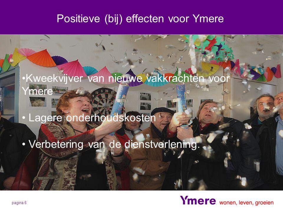 pagina 6 Positieve (bij) effecten voor Ymere Kweekvijver van nieuwe vakkrachten voor Ymere Lagere onderhoudskosten Verbetering van de dienstverlening.
