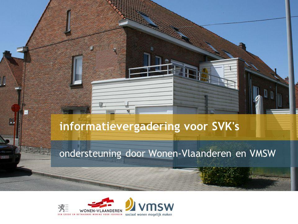 informatievergadering voor SVK s ondersteuning door Wonen-Vlaanderen en VMSW