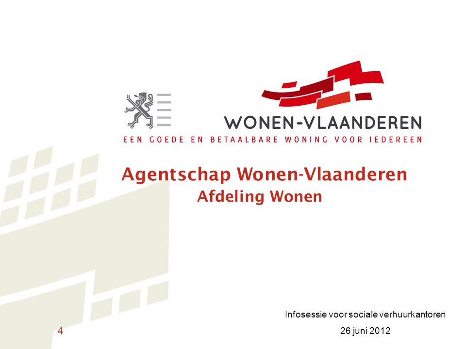 4 Agentschap Wonen-Vlaanderen Afdeling Wonen Infosessie voor sociale verhuurkantoren 26 juni 2012