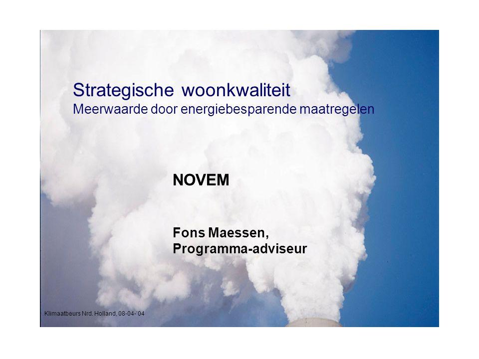 NOVEM Fons Maessen, Programma-adviseur Strategische woonkwaliteit Meerwaarde door energiebesparende maatregelen Klimaatbeurs Nrd.