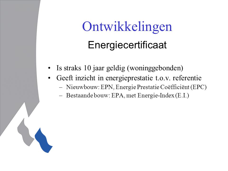 Energiecertificaat Is straks 10 jaar geldig (woninggebonden) Geeft inzicht in energieprestatie t.o.v.