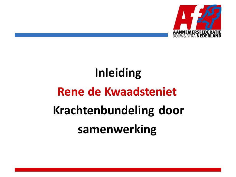 Inleiding Rene de Kwaadsteniet Krachtenbundeling door samenwerking