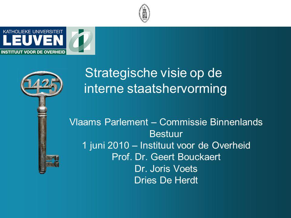Vlaams Parlement – Commissie Binnenlands Bestuur 1 juni 2010 – Instituut voor de Overheid Prof. Dr. Geert Bouckaert Dr. Joris Voets Dries De Herdt Str