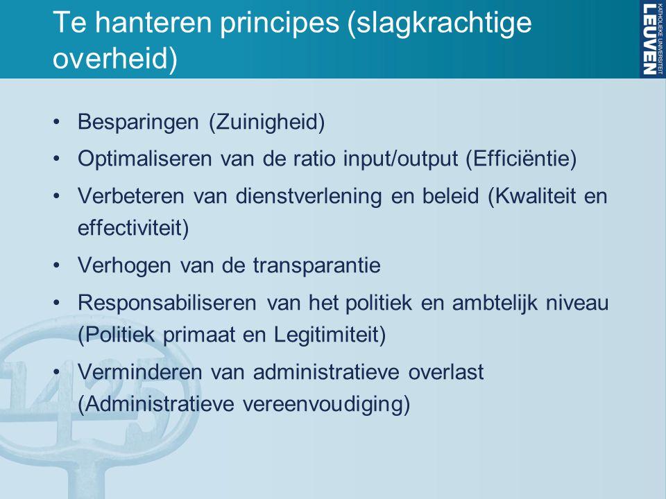 Te hanteren principes (slagkrachtige overheid) Besparingen (Zuinigheid) Optimaliseren van de ratio input/output (Efficiëntie) Verbeteren van dienstver