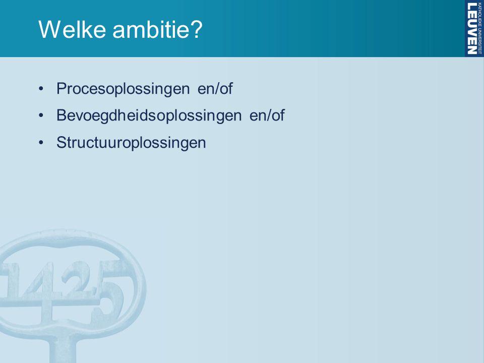 Welke ambitie? Procesoplossingen en/of Bevoegdheidsoplossingen en/of Structuuroplossingen