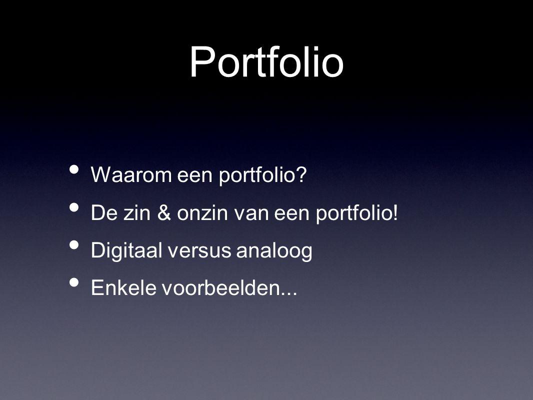 Portfolio Waarom een portfolio. De zin & onzin van een portfolio.