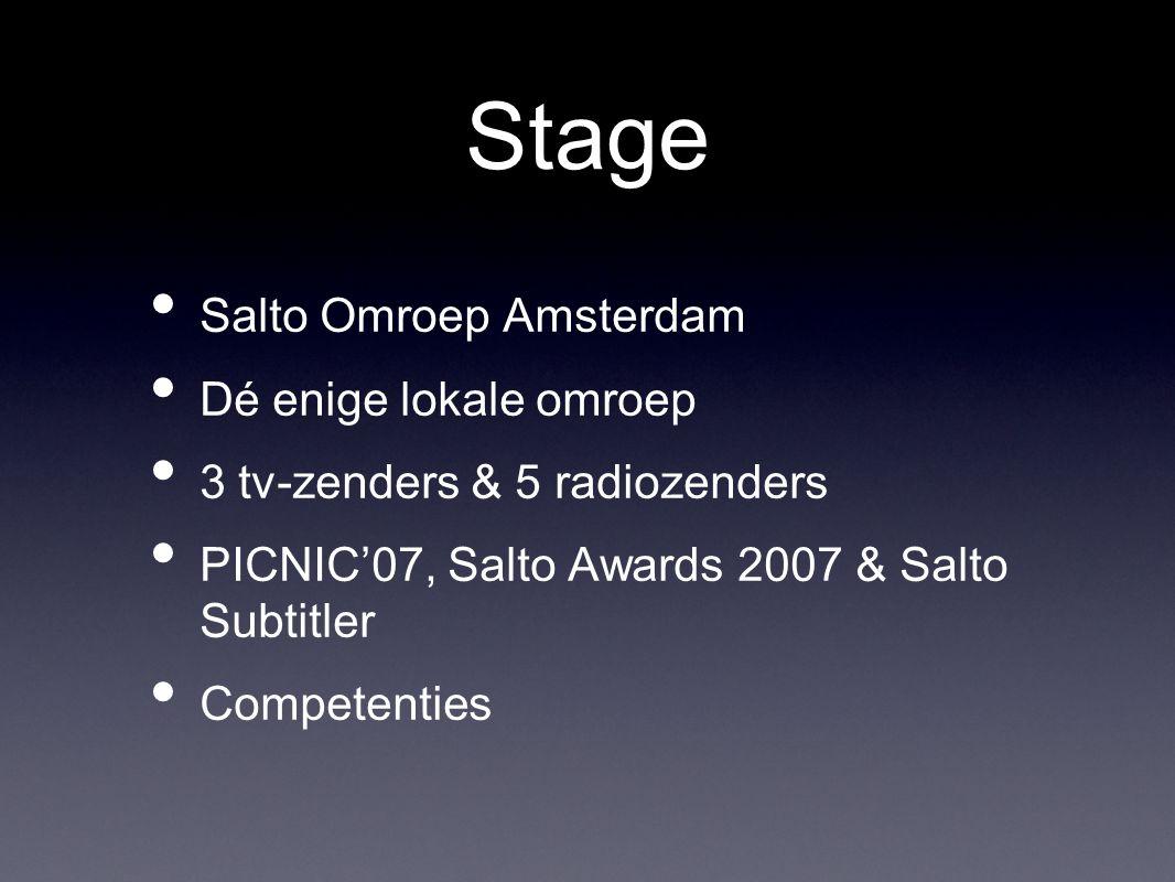 Stage Salto Omroep Amsterdam Dé enige lokale omroep 3 tv-zenders & 5 radiozenders PICNIC'07, Salto Awards 2007 & Salto Subtitler Competenties