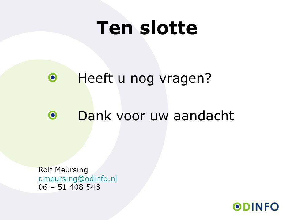 Ten slotte Heeft u nog vragen? Dank voor uw aandacht Rolf Meursing r.meursing@odinfo.nl 06 – 51 408 543