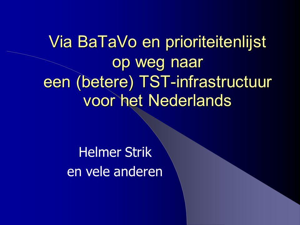 Via BaTaVo en prioriteitenlijst op weg naar een (betere) TST-infrastructuur voor het Nederlands Helmer Strik en vele anderen