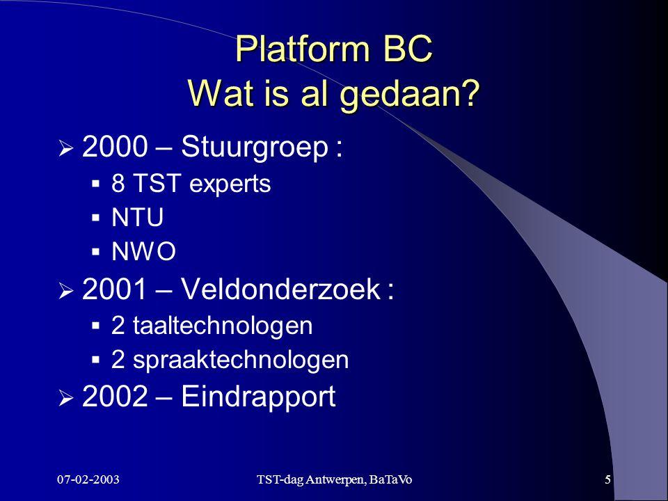 07-02-2003TST-dag Antwerpen, BaTaVo5 Platform BC Wat is al gedaan.