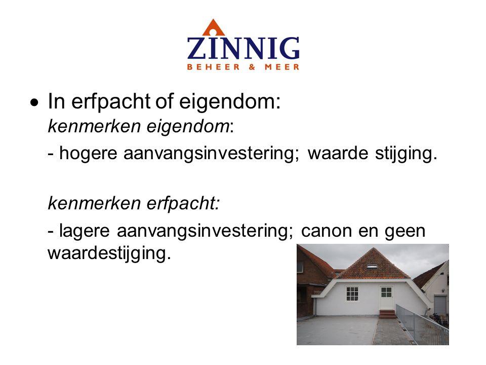  In erfpacht of eigendom: kenmerken eigendom: - hogere aanvangsinvestering; waarde stijging.