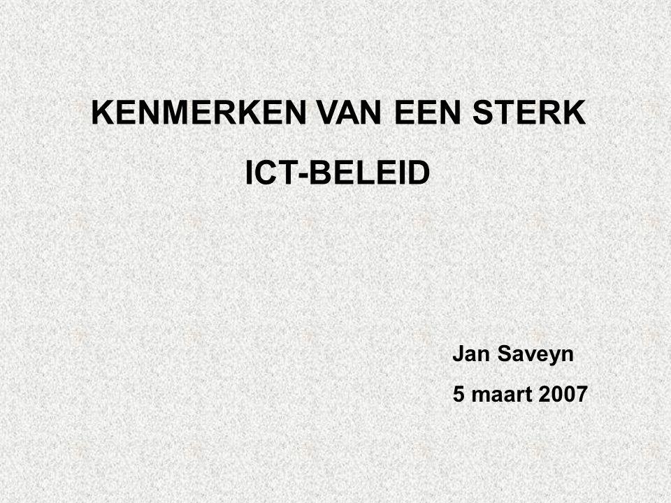 KENMERKEN VAN EEN STERK ICT-BELEID Jan Saveyn 5 maart 2007