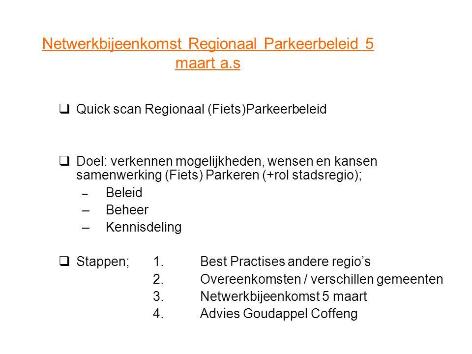 Netwerkbijeenkomst Regionaal Parkeerbeleid 5 maart a.s  Quick scan Regionaal (Fiets)Parkeerbeleid  Doel: verkennen mogelijkheden, wensen en kansen s