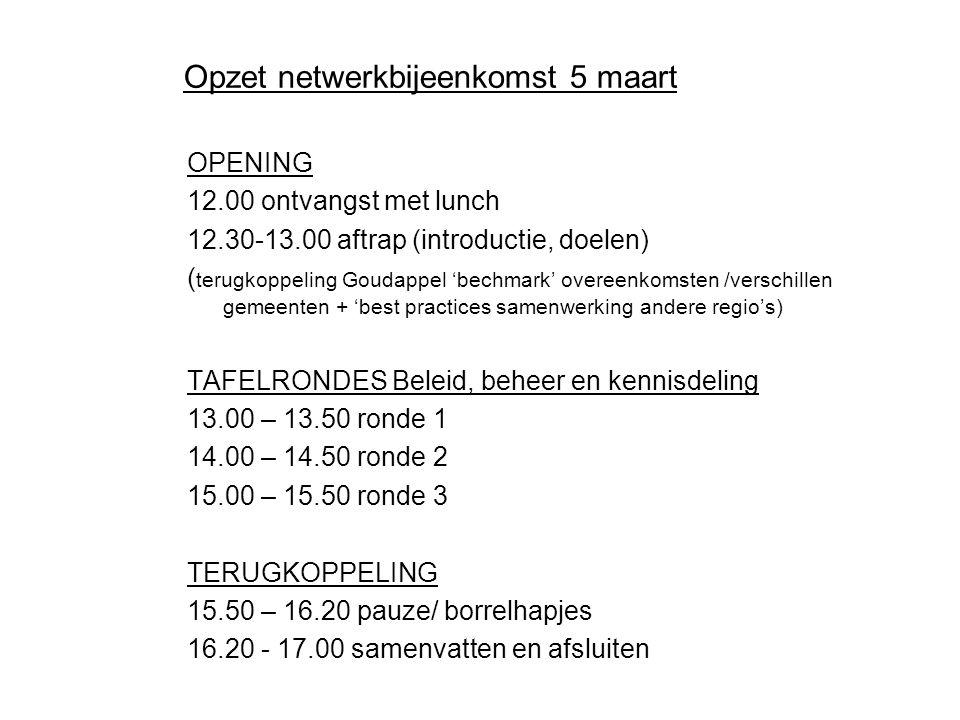 Opzet netwerkbijeenkomst 5 maart OPENING 12.00 ontvangst met lunch 12.30-13.00 aftrap (introductie, doelen) ( terugkoppeling Goudappel 'bechmark' over
