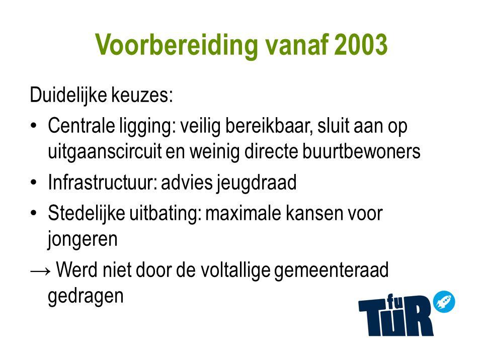 Voorbereiding vanaf 2003 Duidelijke keuzes: Centrale ligging: veilig bereikbaar, sluit aan op uitgaanscircuit en weinig directe buurtbewoners Infrastr