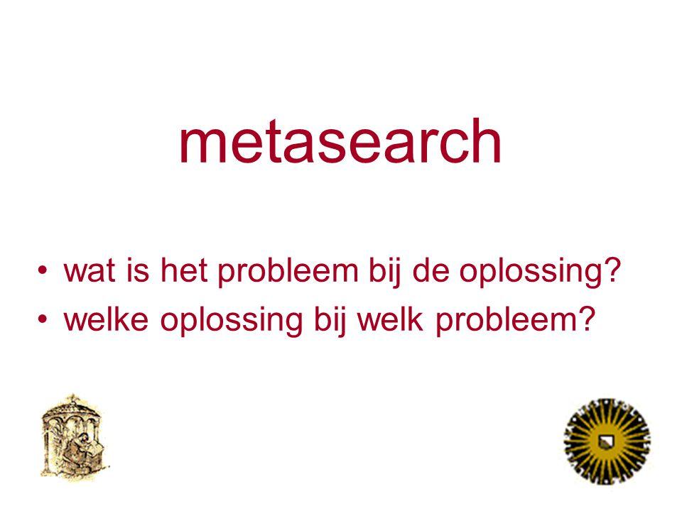 metasearch wat is het probleem bij de oplossing welke oplossing bij welk probleem