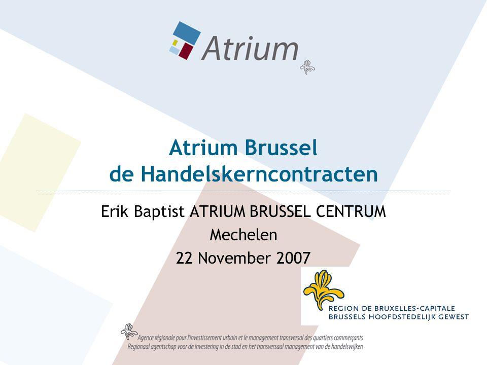 Atrium Brussel de Handelskerncontracten Erik Baptist ATRIUM BRUSSEL CENTRUM Mechelen 22 November 2007