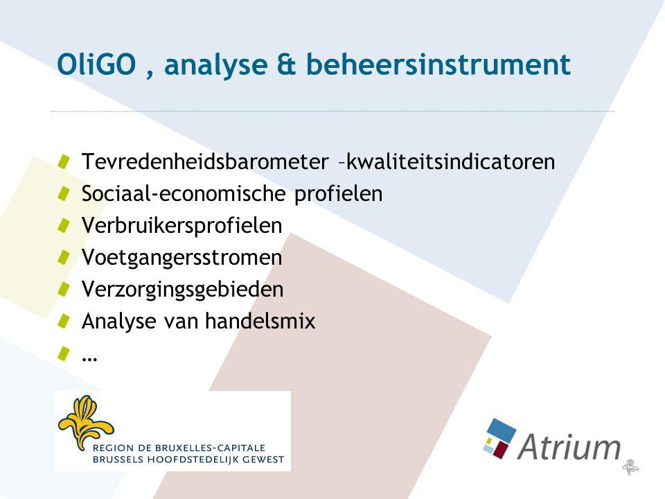 OliGO, analyse & beheersinstrument Tevredenheidsbarometer –kwaliteitsindicatoren Sociaal-economische profielen Verbruikersprofielen Voetgangersstromen Verzorgingsgebieden Analyse van handelsmix …