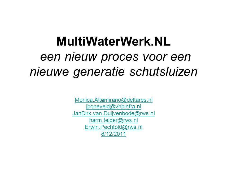 MultiWaterWerk.NL een nieuw proces voor een nieuwe generatie schutsluizen Monica.Altamirano@deltares.nl jboneveld@vhbinfra.nl JanDirk.van.Duijvenbode@