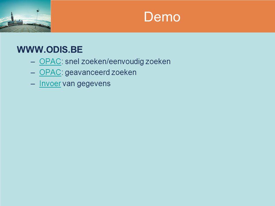 WWW.ODIS.BE –OPAC: snel zoeken/eenvoudig zoekenOPAC –OPAC: geavanceerd zoekenOPAC –Invoer van gegevensInvoer Demo