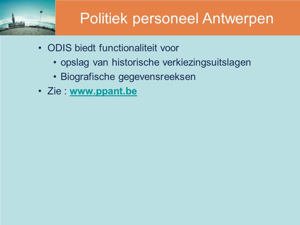 ODIS biedt functionaliteit voor opslag van historische verkiezingsuitslagen Biografische gegevensreeksen Zie : www.ppant.bewww.ppant.be Politiek perso