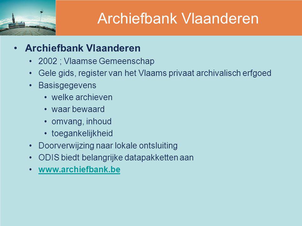 Archiefbank Vlaanderen 2002 ; Vlaamse Gemeenschap Gele gids, register van het Vlaams privaat archivalisch erfgoed Basisgegevens welke archieven waar b