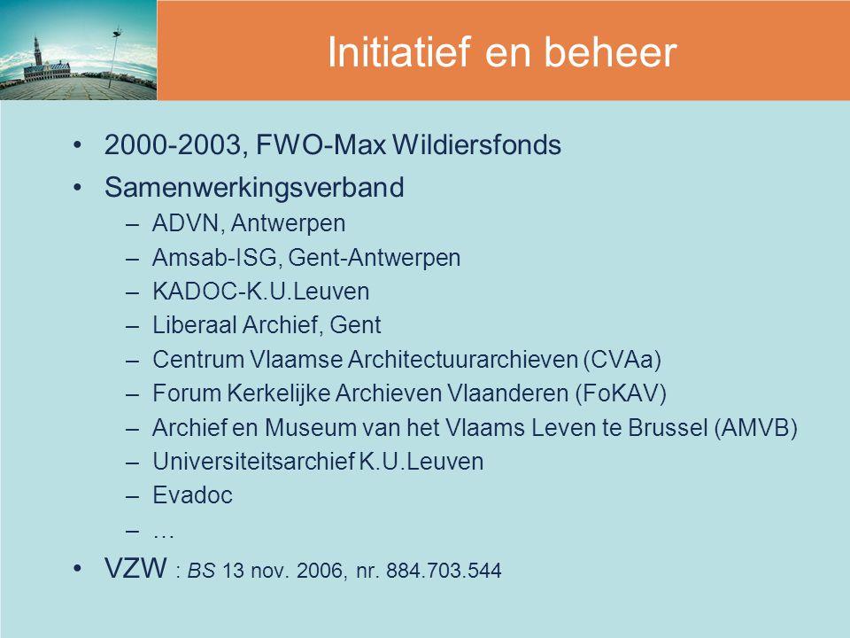 2000-2003, FWO-Max Wildiersfonds Samenwerkingsverband –ADVN, Antwerpen –Amsab-ISG, Gent-Antwerpen –KADOC-K.U.Leuven –Liberaal Archief, Gent –Centrum Vlaamse Architectuurarchieven (CVAa) –Forum Kerkelijke Archieven Vlaanderen (FoKAV) –Archief en Museum van het Vlaams Leven te Brussel (AMVB) –Universiteitsarchief K.U.Leuven –Evadoc –… VZW : BS 13 nov.