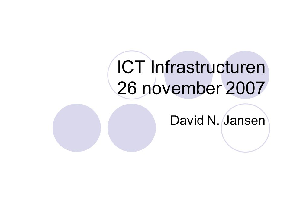 ICT Infrastructuren 26 november 2007 David N. Jansen