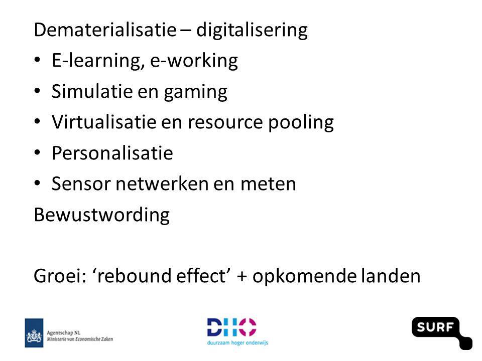 Dematerialisatie – digitalisering E-learning, e-working Simulatie en gaming Virtualisatie en resource pooling Personalisatie Sensor netwerken en meten