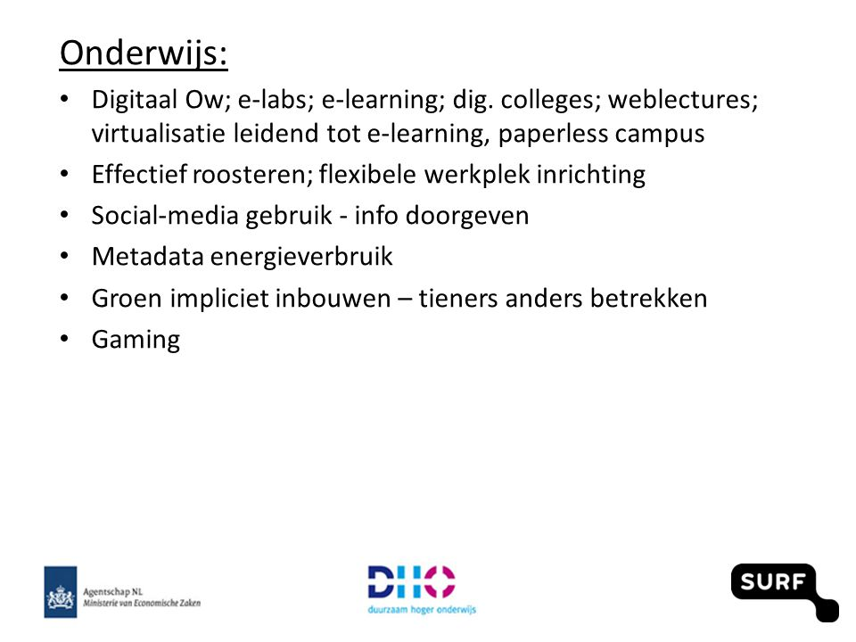Onderwijs: Digitaal Ow; e-labs; e-learning; dig. colleges; weblectures; virtualisatie leidend tot e-learning, paperless campus Effectief roosteren; fl
