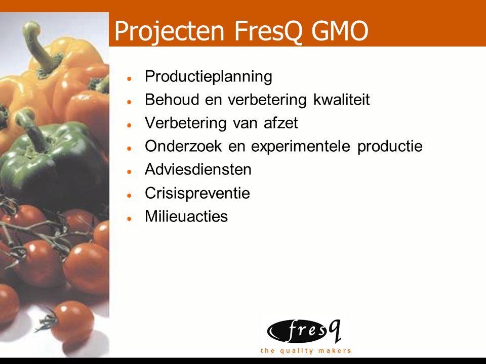 t h e q u a l i t y m a k e r s Projecten FresQ GMO Productieplanning Behoud en verbetering kwaliteit Verbetering van afzet Onderzoek en experimentele productie Adviesdiensten Crisispreventie Milieuacties