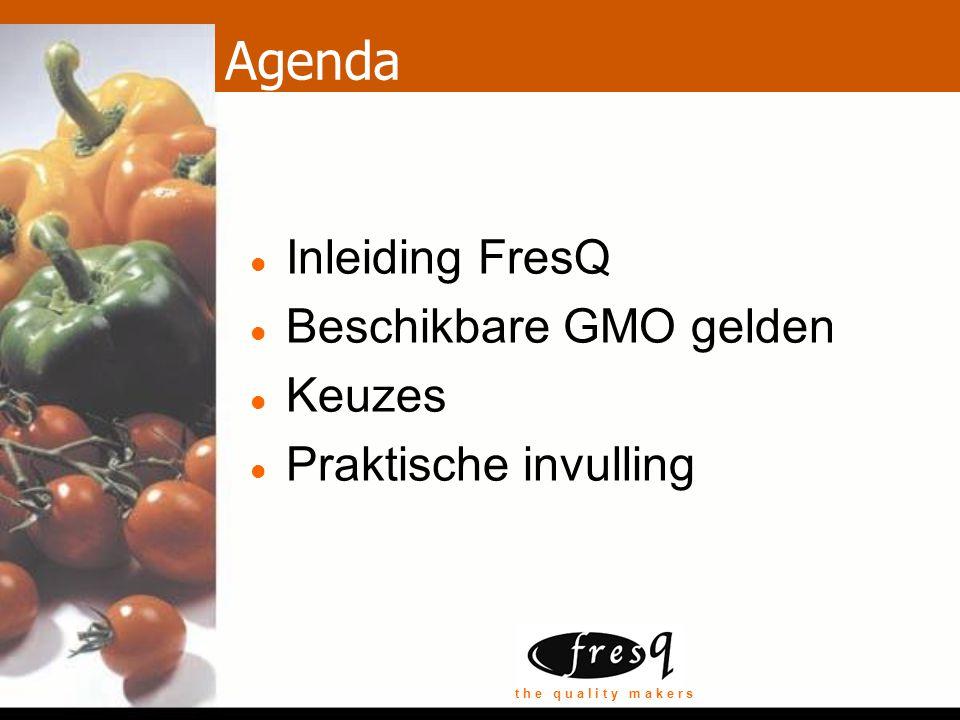 t h e q u a l i t y m a k e r s Agenda Inleiding FresQ Beschikbare GMO gelden Keuzes Praktische invulling