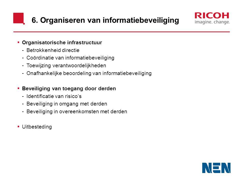 6. Organiseren van informatiebeveiliging  Organisatorische infrastructuur -Betrokkenheid directie -Coördinatie van informatiebeveiliging -Toewijzing