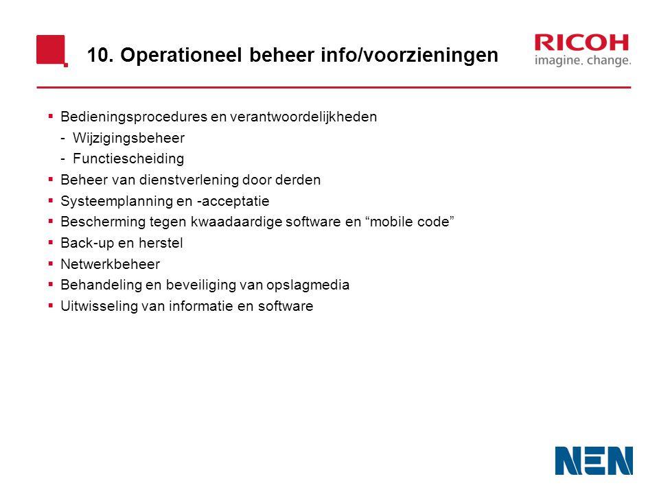 10. Operationeel beheer info/voorzieningen  Bedieningsprocedures en verantwoordelijkheden -Wijzigingsbeheer -Functiescheiding  Beheer van dienstverl