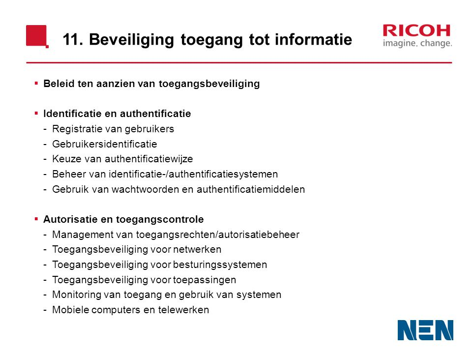 11. Beveiliging toegang tot informatie  Beleid ten aanzien van toegangsbeveiliging  Identificatie en authentificatie -Registratie van gebruikers -Ge