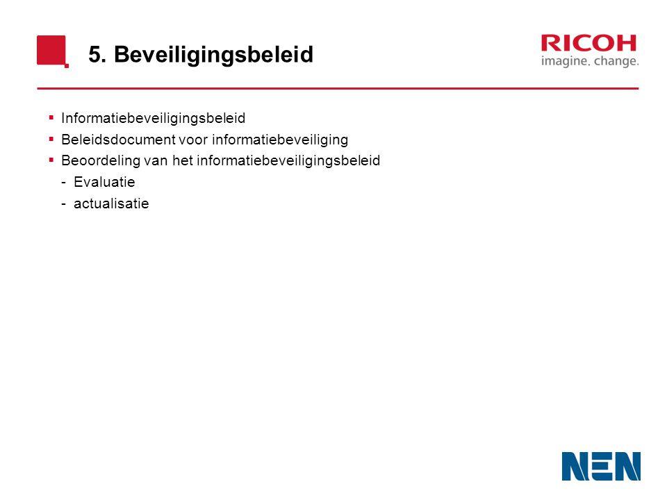 5. Beveiligingsbeleid  Informatiebeveiligingsbeleid  Beleidsdocument voor informatiebeveiliging  Beoordeling van het informatiebeveiligingsbeleid -