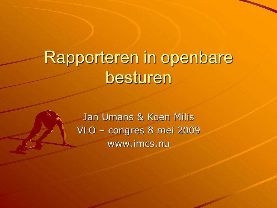 Rapporteren in openbare besturen Jan Umans & Koen Milis VLO – congres 8 mei 2009 www.imcs.nu