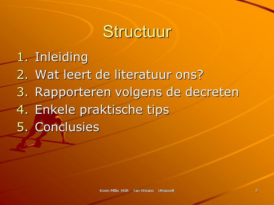 Koen MIlis HUB Jan Umans UHasselt 2 Structuur 1.Inleiding 2.Wat leert de literatuur ons? 3.Rapporteren volgens de decreten 4.Enkele praktische tips 5.