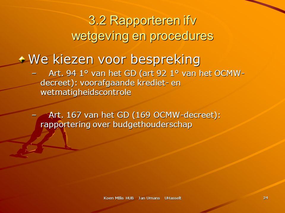 Koen MIlis HUB Jan Umans UHasselt 24 3.2 Rapporteren ifv wetgeving en procedures We kiezen voor bespreking – Art. 94 1° van het GD (art 92 1° van het