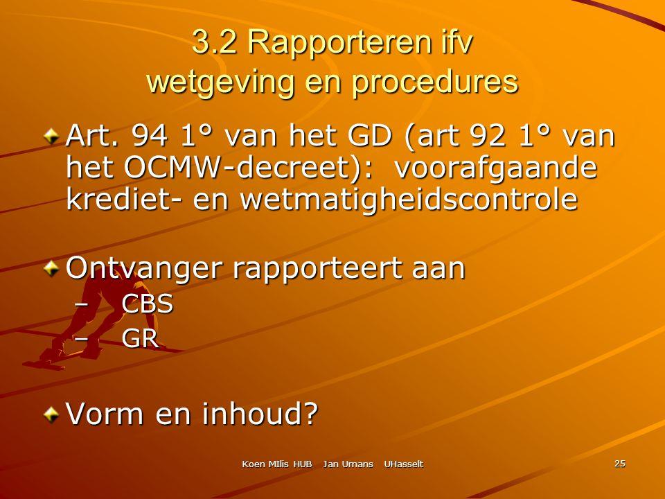 Koen MIlis HUB Jan Umans UHasselt 25 3.2 Rapporteren ifv wetgeving en procedures Art. 94 1° van het GD (art 92 1° van het OCMW-decreet): voorafgaande