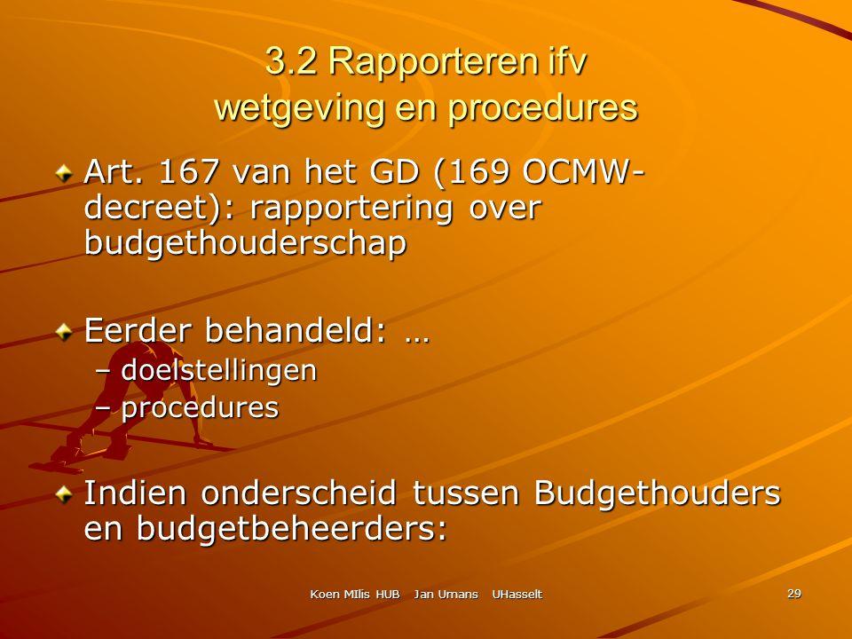Koen MIlis HUB Jan Umans UHasselt 29 3.2 Rapporteren ifv wetgeving en procedures Art. 167 van het GD (169 OCMW- decreet): rapportering over budgethoud