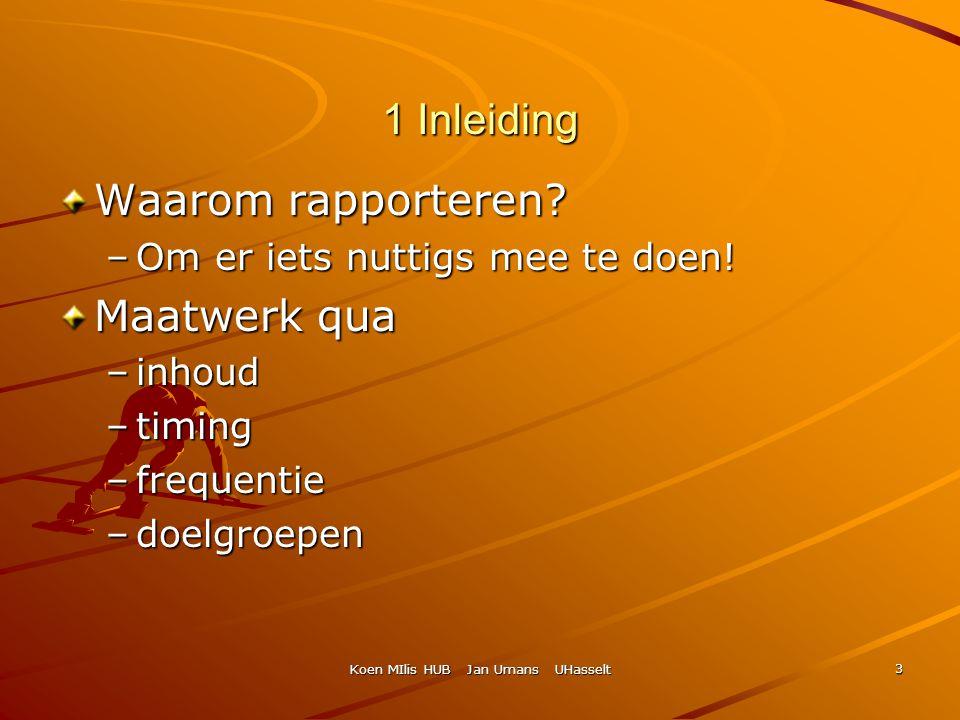 Koen MIlis HUB Jan Umans UHasselt 3 1 Inleiding Waarom rapporteren? –Om er iets nuttigs mee te doen! Maatwerk qua –inhoud –timing –frequentie –doelgro
