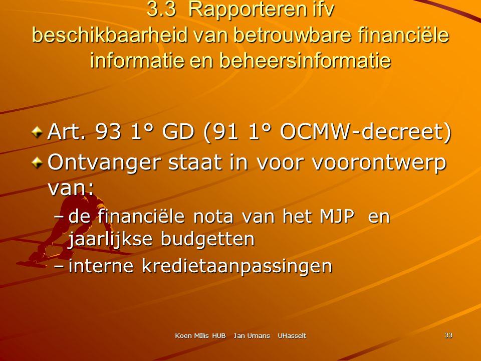 Koen MIlis HUB Jan Umans UHasselt 33 3.3 Rapporteren ifv beschikbaarheid van betrouwbare financiële informatie en beheersinformatie Art. 93 1° GD (91
