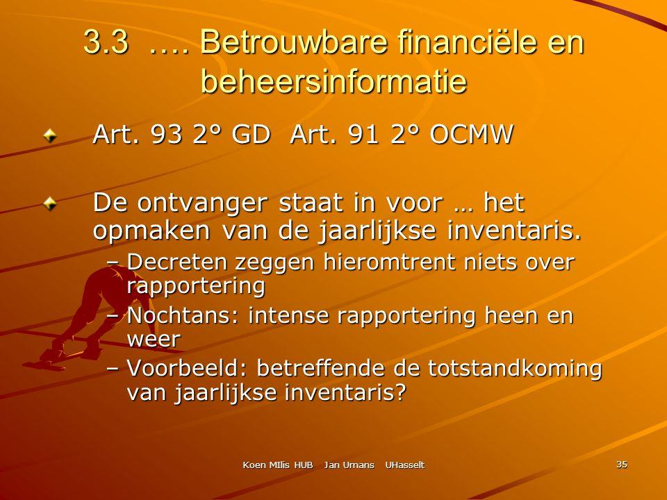 Koen MIlis HUB Jan Umans UHasselt 35 3.3 …. Betrouwbare financiële en beheersinformatie Art. 93 2° GD Art. 91 2° OCMW De ontvanger staat in voor … het