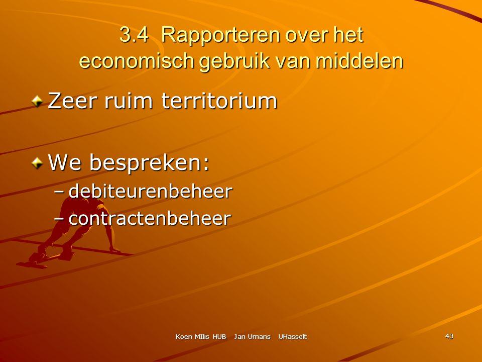 Koen MIlis HUB Jan Umans UHasselt 43 3.4 Rapporteren over het economisch gebruik van middelen Zeer ruim territorium We bespreken: –debiteurenbeheer –c