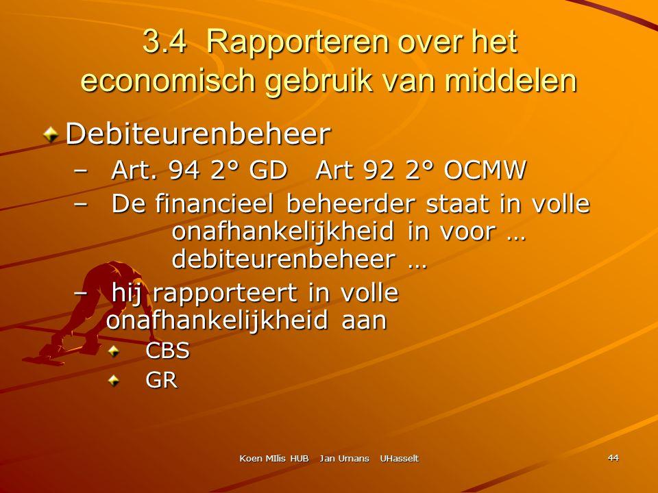Koen MIlis HUB Jan Umans UHasselt 44 3.4 Rapporteren over het economisch gebruik van middelen Debiteurenbeheer – Art. 94 2° GD Art 92 2° OCMW – De fin