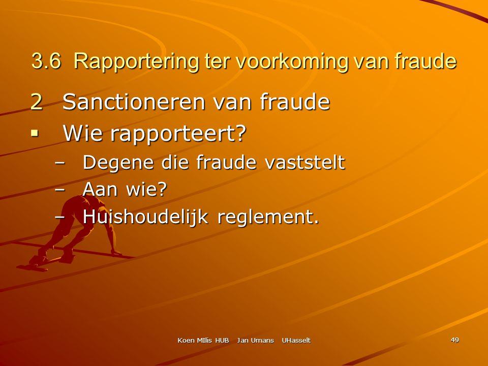 Koen MIlis HUB Jan Umans UHasselt 49 3.6 Rapportering ter voorkoming van fraude 2Sanctioneren van fraude  Wie rapporteert? –Degene die fraude vastste