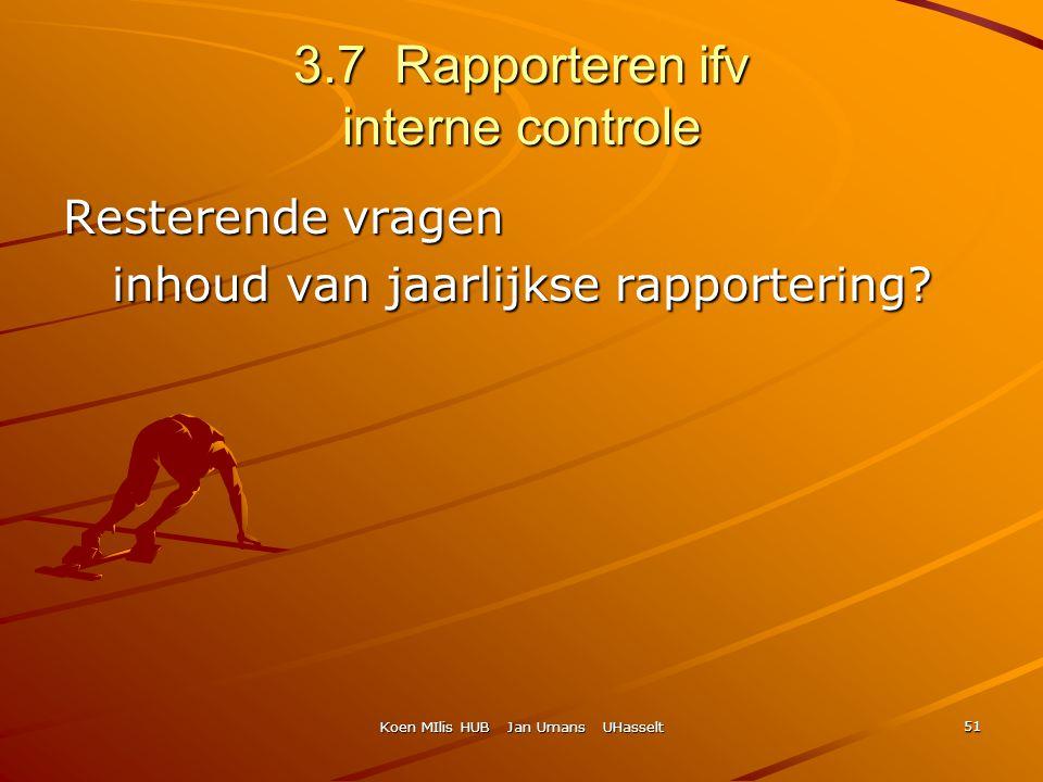 Koen MIlis HUB Jan Umans UHasselt 51 3.7 Rapporteren ifv interne controle Resterende vragen inhoud van jaarlijkse rapportering? inhoud van jaarlijkse