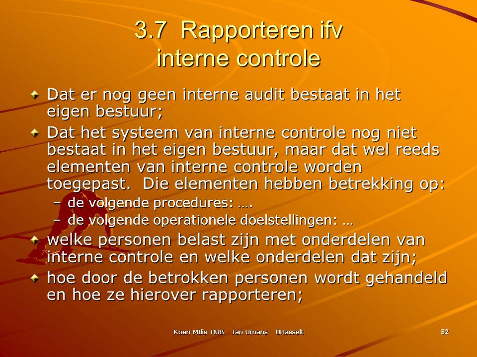 Koen MIlis HUB Jan Umans UHasselt 52 3.7 Rapporteren ifv interne controle Dat er nog geen interne audit bestaat in het eigen bestuur; Dat het systeem